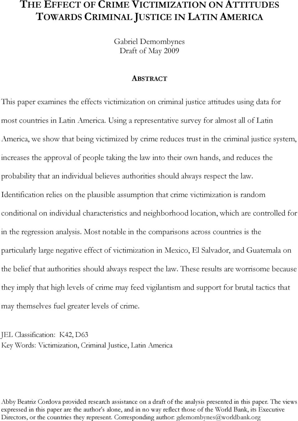 Using a representative survey for almost all of Latin America, we show that being victimized by crime reduces trust in the criminal justice system, increases the approval of people taking the law