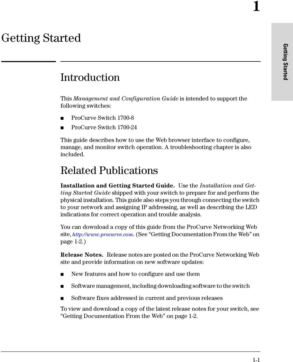 Related Publications Installation and Getting Started Guide. Use the Installation and Getting Started Guide shipped with your switch to prepare for and perform the physical installation.