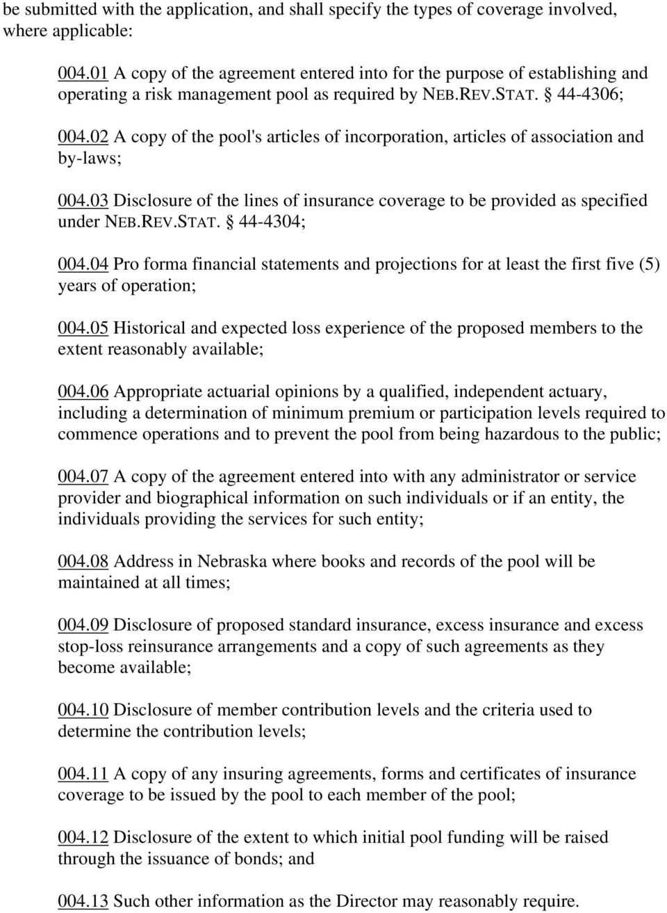 02 A copy of the pool's articles of incorporation, articles of association and by-laws; 004.03 Disclosure of the lines of insurance coverage to be provided as specified under NEB.REV.STAT.