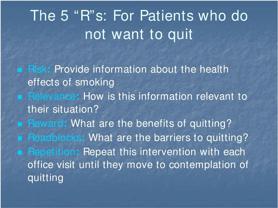 Reward: What are the benefits of quitting? i Roadblocks: What are the barriers to quitting?