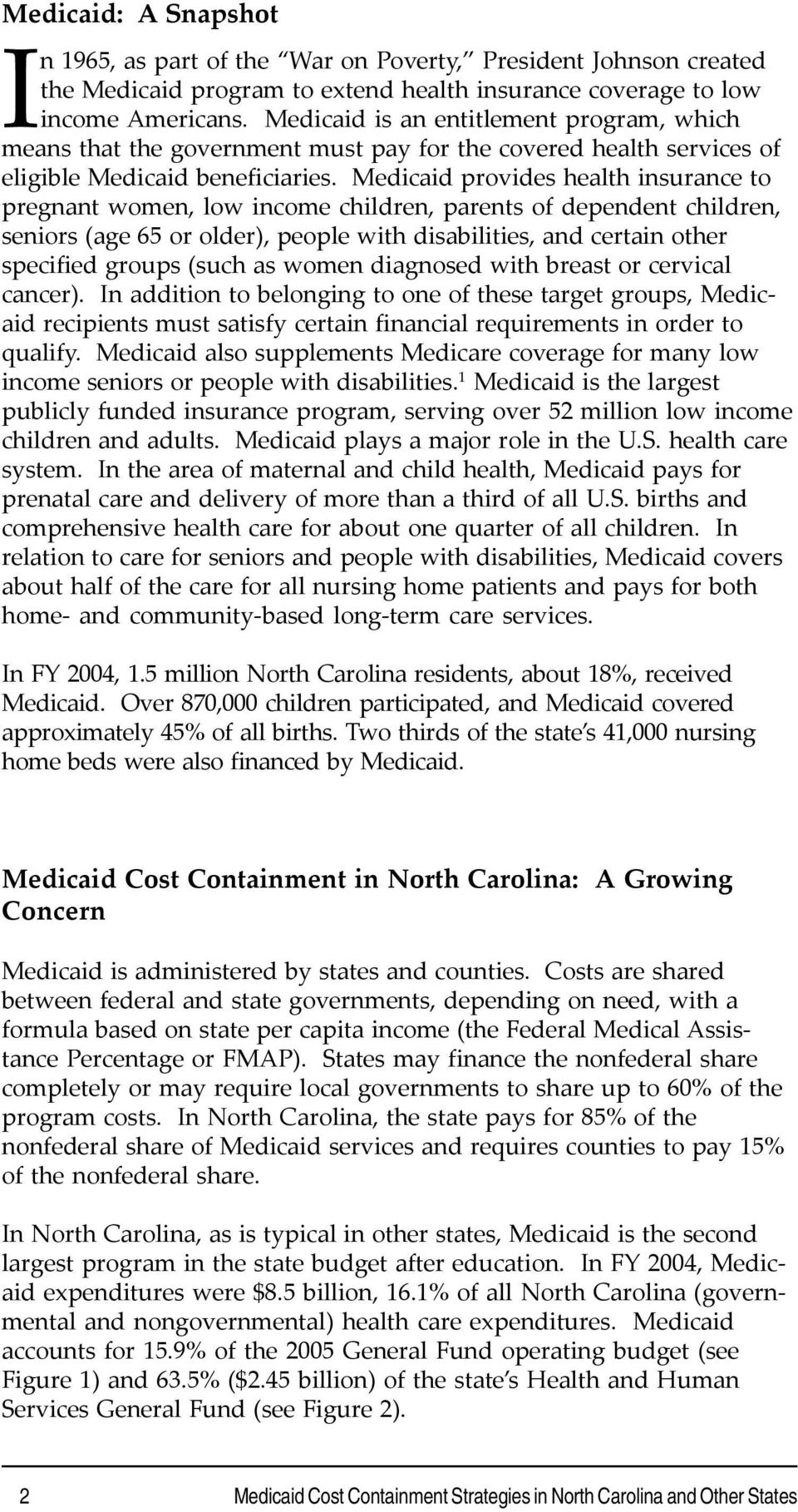 Medicaid provides health insurance to pregnant women, low income children, parents of dependent children, seniors (age 65 or older), people with disabilities, and certain other specified groups (such