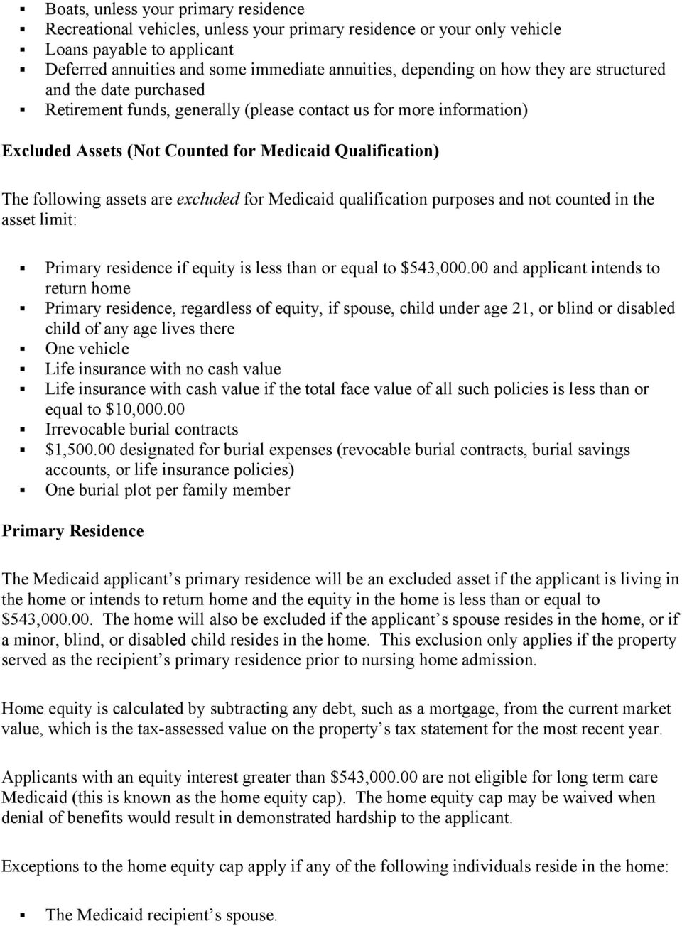 excluded for Medicaid qualification purposes and not counted in the asset limit: Primary residence if equity is less than or equal to $543,000.