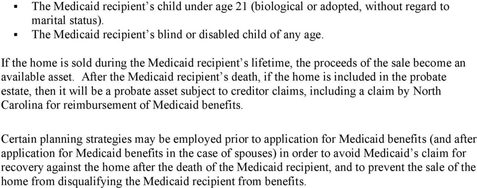 After the Medicaid recipient s death, if the home is included in the probate estate, then it will be a probate asset subject to creditor claims, including a claim by North Carolina for reimbursement