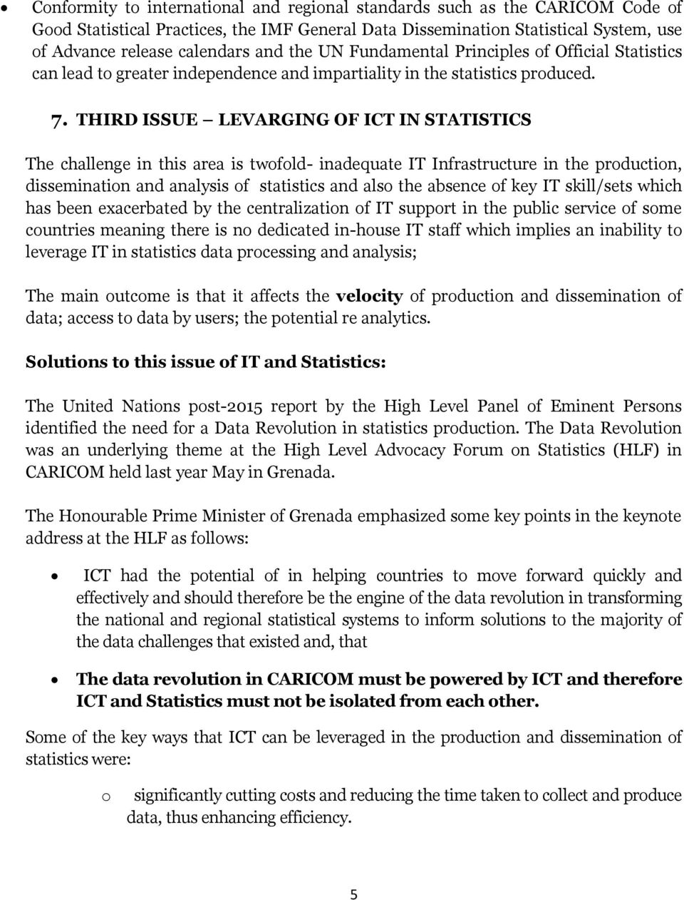 THIRD ISSUE LEVARGING OF ICT IN STATISTICS The challenge in this area is twofold- inadequate IT Infrastructure in the production, dissemination and analysis of statistics and also the absence of key