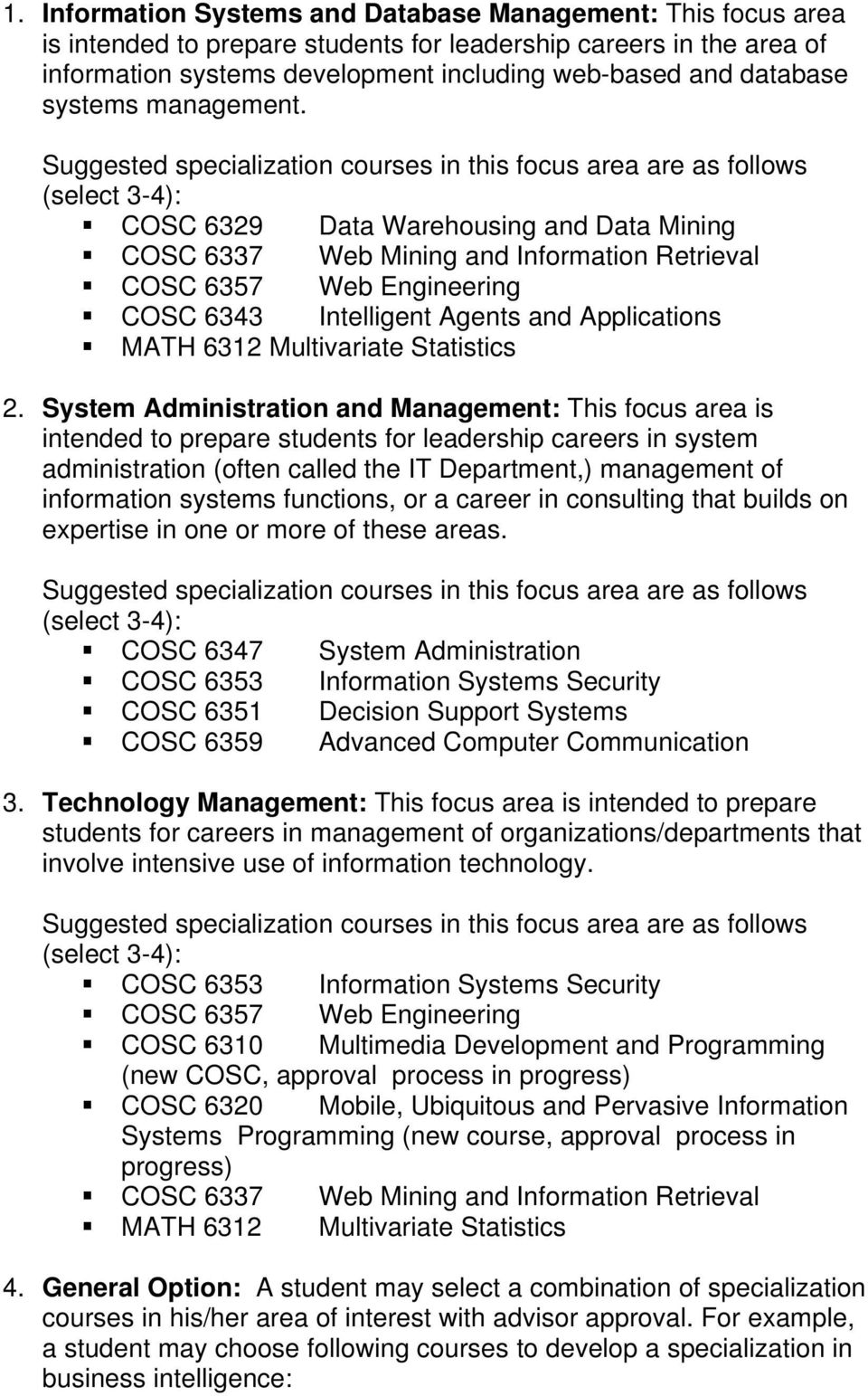 Suggested specialization courses in this focus area are as follows (select 3-4): COSC 6329 Data Warehousing and Data Mining COSC 6337 Web Mining and Information Retrieval COSC 6357 Web Engineering