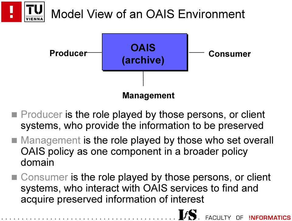 those who set overall OAIS policy as one component in a broader policy domain Consumer is the role played by