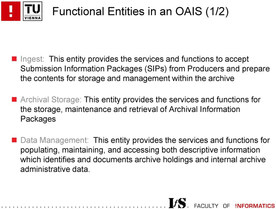 for the storage, maintenance and retrieval of Archival Information Packages Data Management: This entity provides the services and functions for