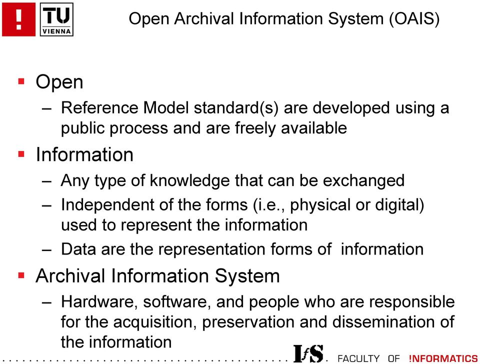 digital) used to represent the information Data are the representation forms of information Archival Information