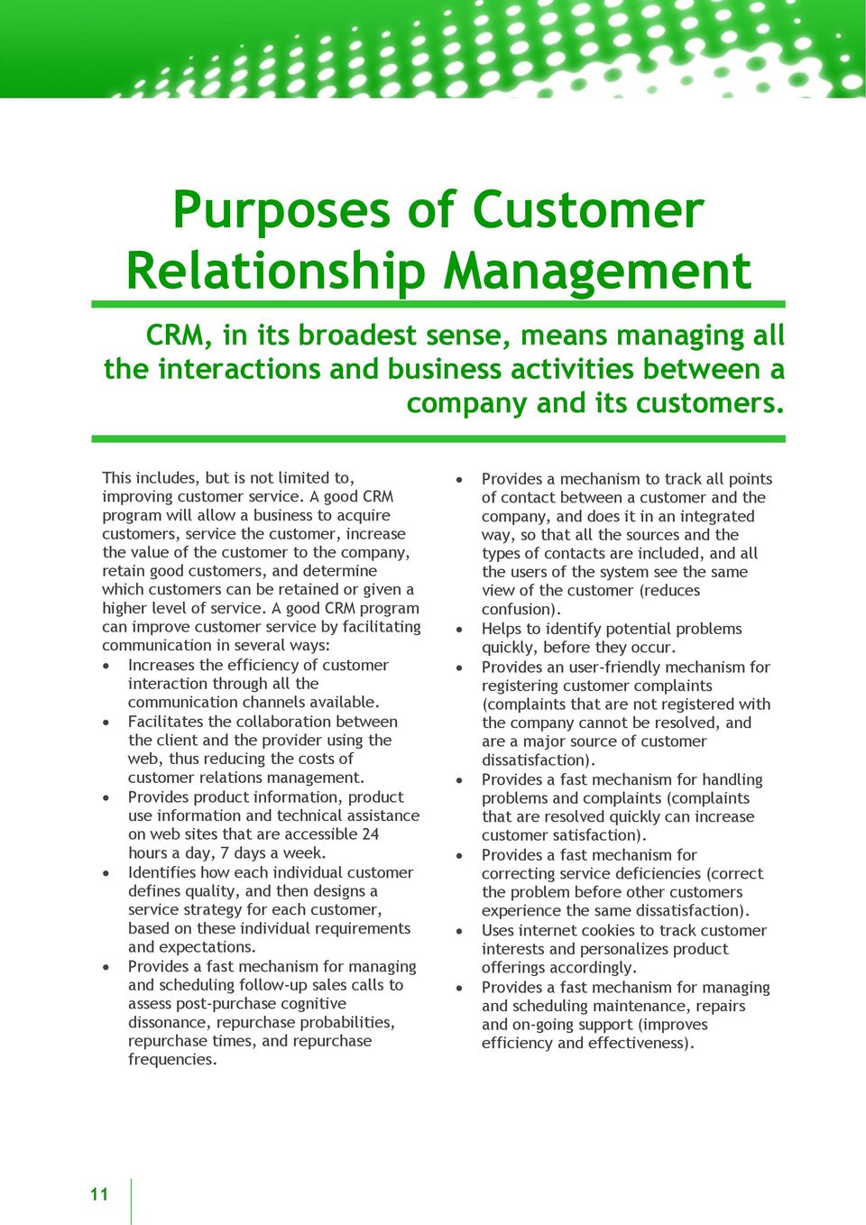 A good CRM program will allow a business to acquire customers, service the customer, increase the value of the customer to the company, retain good customers, and determine which customers can be