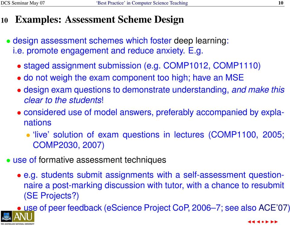 considered use of model answers, preferably accompanied by explanations live solution of exam questions in lectures (COMP1100, 2005; COMP2030, 2007) use of formative assessment techniques e.g.