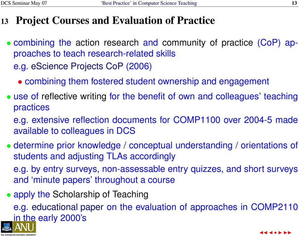 g. extensive reflection documents for COMP1100 over 2004-5 made available to colleagues in DCS determine prior knowledge / conceptual understanding / orientations of students and adjusting TLAs