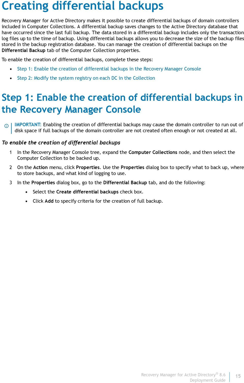 The data stored in a differential backup includes only the transaction log files up to the time of backup.
