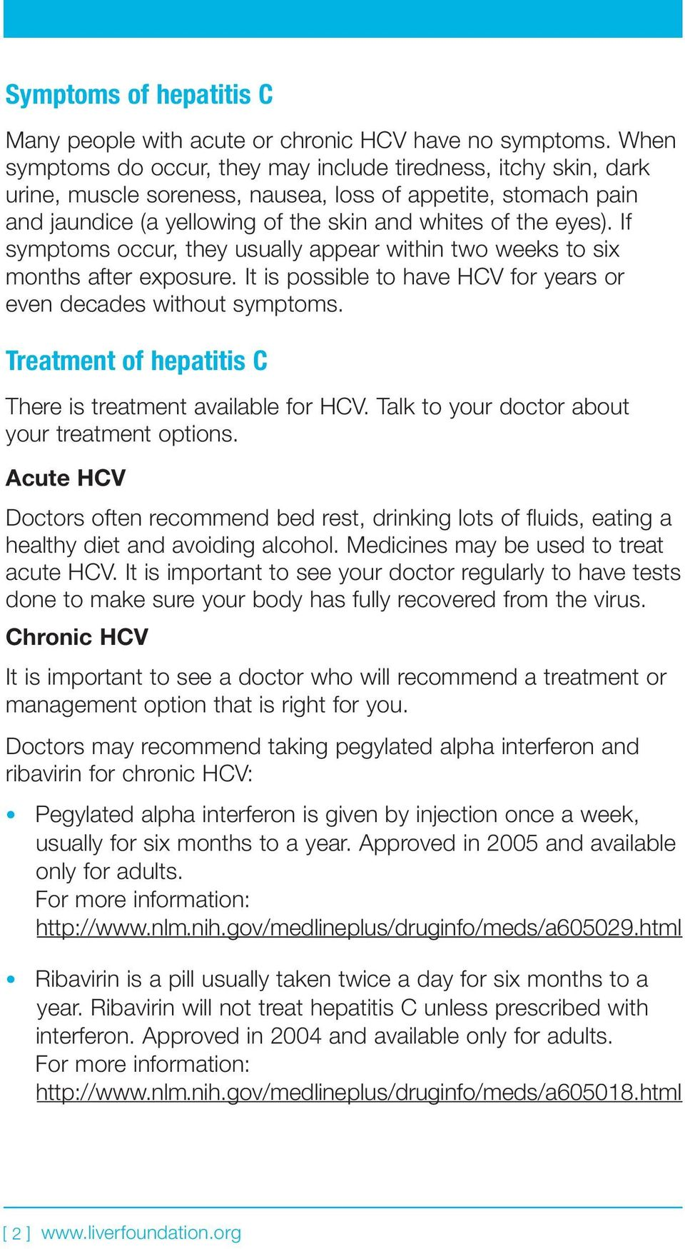 If symptoms occur, they usually appear within two weeks to six months after exposure. It is possible to have HCV for years or even decades without symptoms.