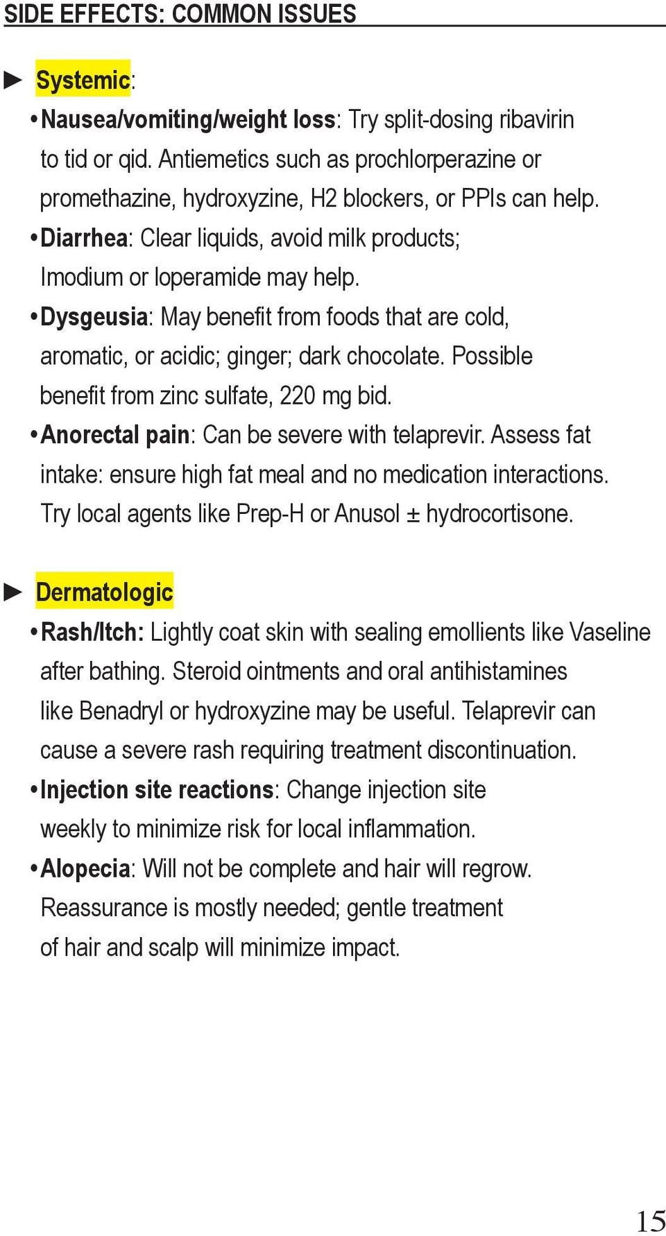 Dysgeusia: May benefit from foods that are cold, aromatic, or acidic; ginger; dark chocolate. Possible benefit from zinc sulfate, 220 mg bid. Anorectal pain: Can be severe with telaprevir.
