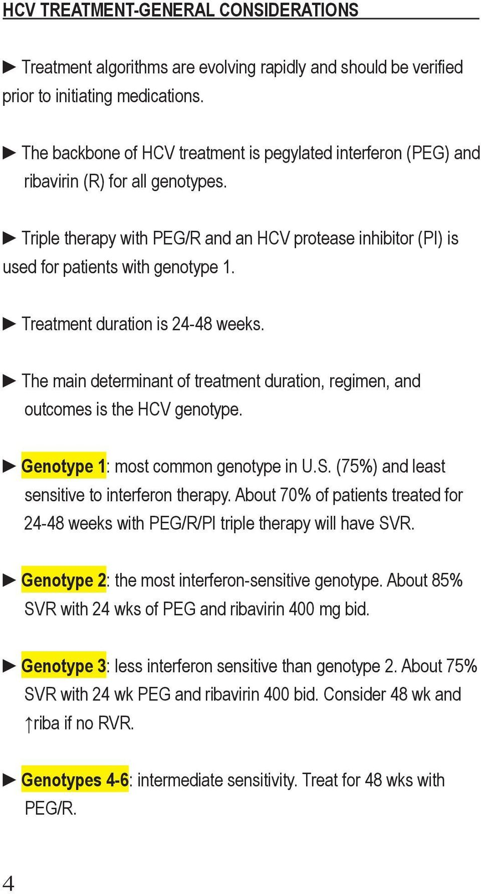 Treatment duration is 24-48 weeks. The main determinant of treatment duration, regimen, and outcomes is the HCV genotype. Genotype 1: most common genotype in U.S.