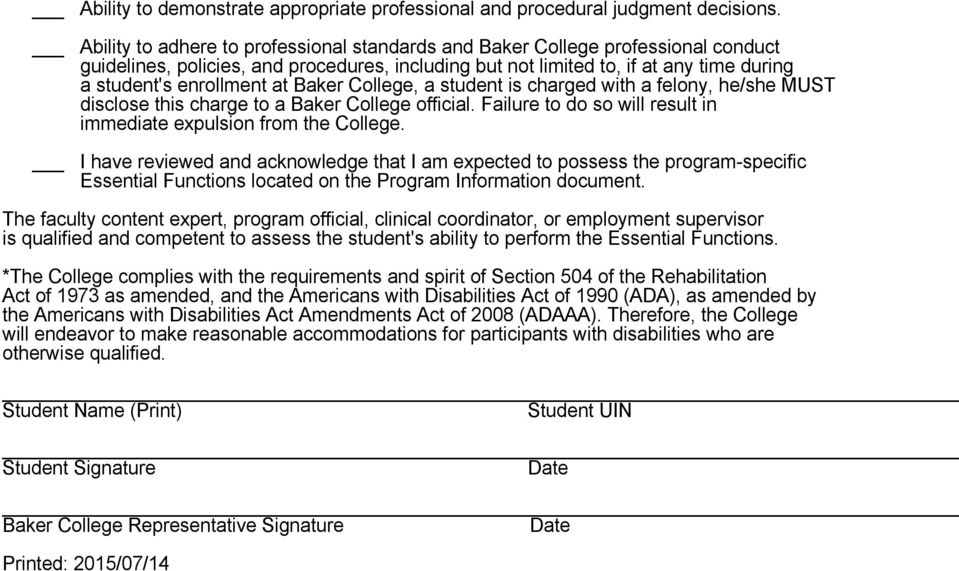 Baker College, a student is charged with a felony, he/she MUST disclose this charge to a Baker College official. Failure to do so will result in immediate expulsion from the College.