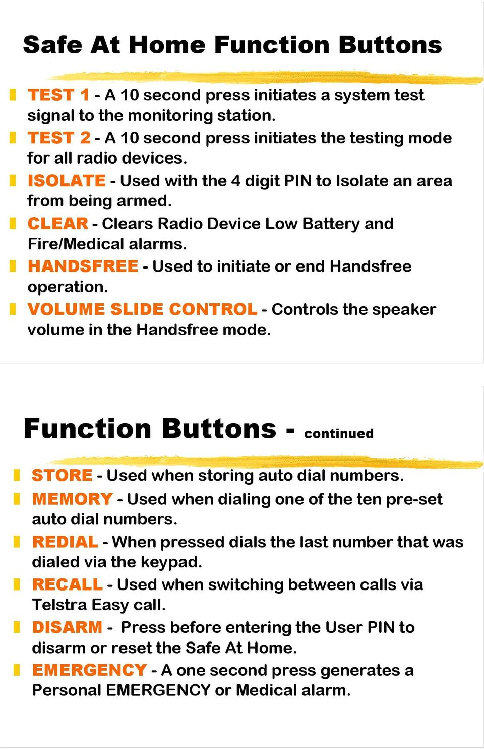 VOLUME SLIDE CONTROL - Controls the speaker volume in the Handsfree mode. Function Buttons - continued STORE - Used when storing auto dial numbers.