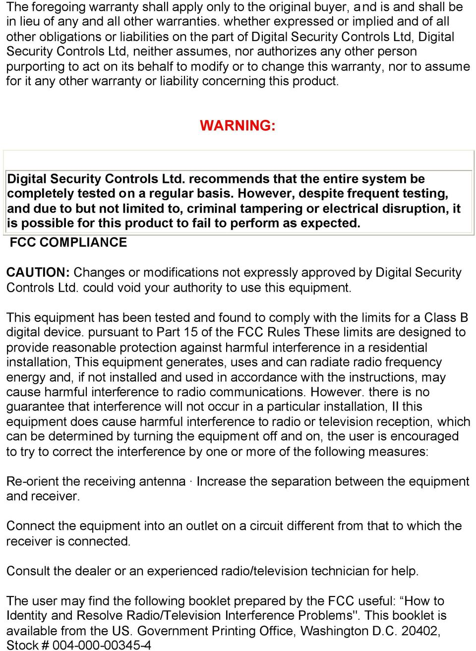 purporting to act on its behalf to modify or to change this warranty, nor to assume for it any other warranty or liability concerning this product. WARNING: Digital Security Controls Ltd.