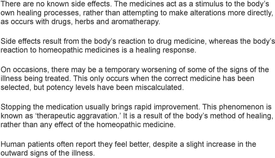 Side effects result from the body s reaction to drug medicine, whereas the body s reaction to homeopathic medicines is a healing response.