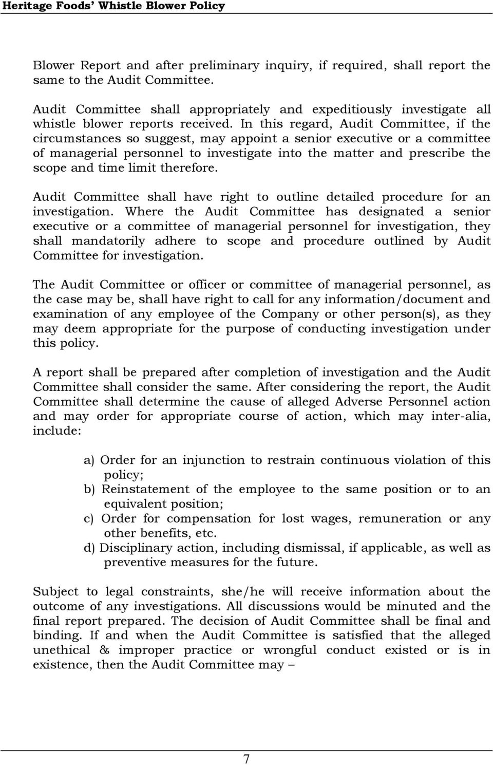 In this regard, Audit Committee, if the circumstances so suggest, may appoint a senior executive or a committee of managerial personnel to investigate into the matter and prescribe the scope and time
