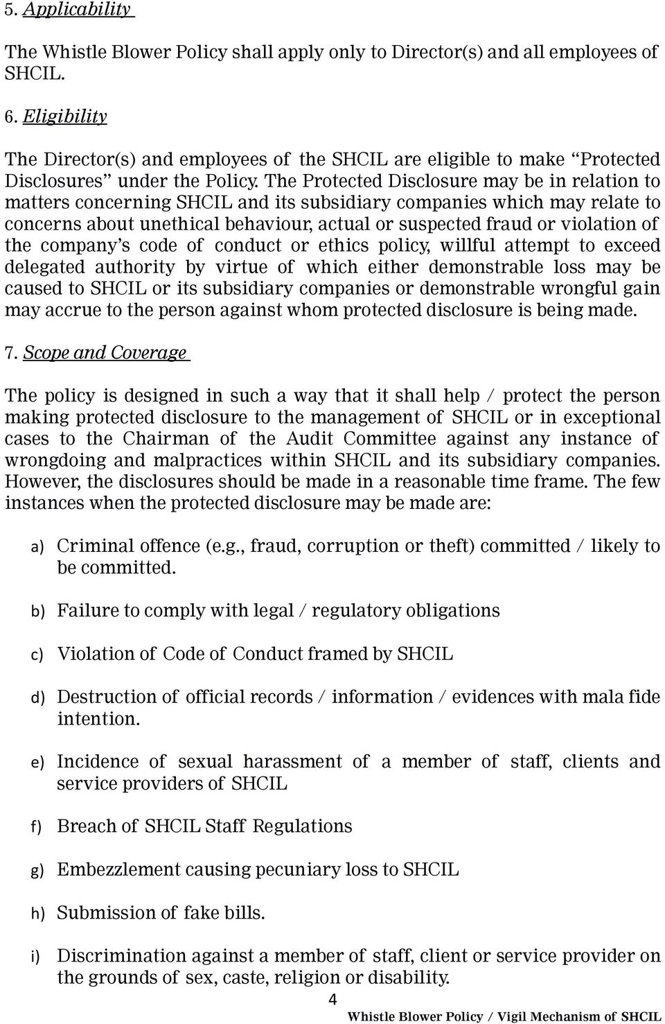 The Protected Disclosure may be in relation to matters concerning SHCIL and its subsidiary companies which may relate to concerns about unethical behaviour, actual or suspected fraud or violation of