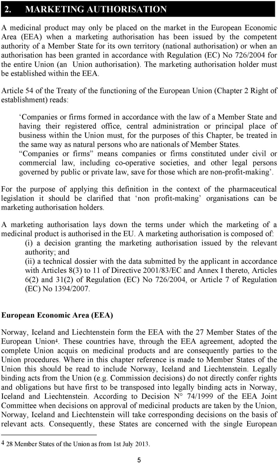 The marketing authorisation holder must be established within the EEA.