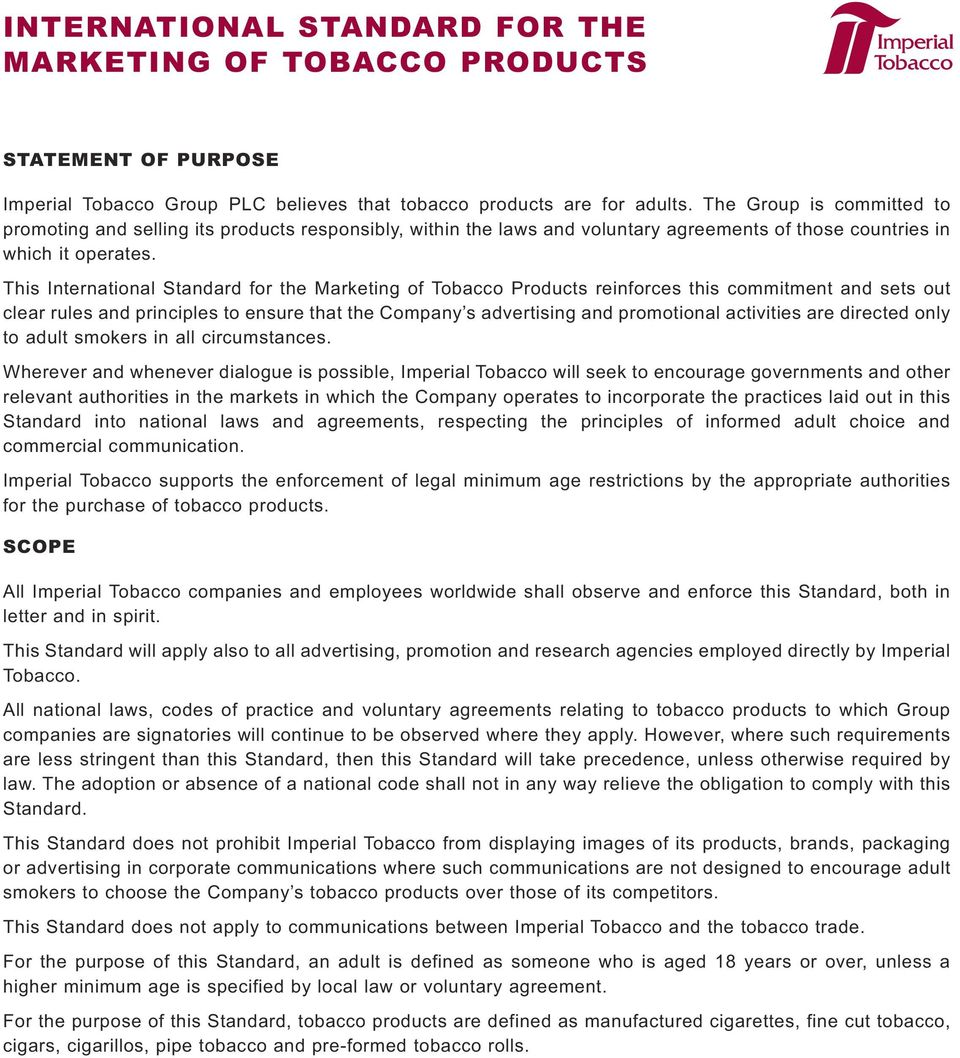 This International Standard for the Marketing of Tobacco Products reinforces this commitment and sets out clear rules and principles to ensure that the Company s advertising and promotional