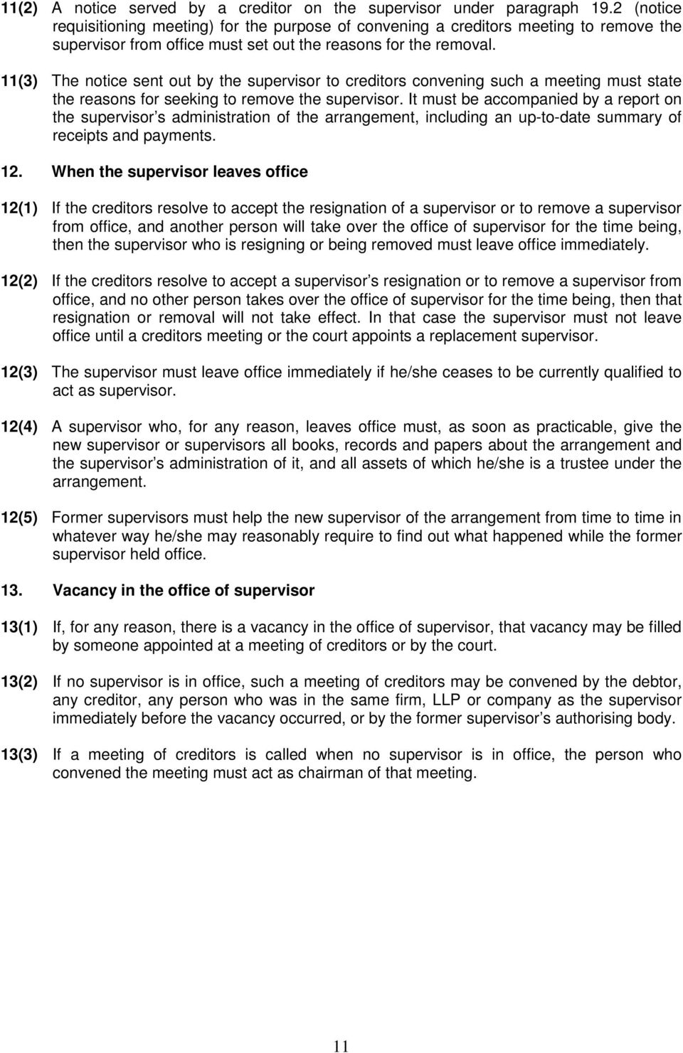 11(3) The notice sent out by the supervisor to creditors convening such a meeting must state the reasons for seeking to remove the supervisor.