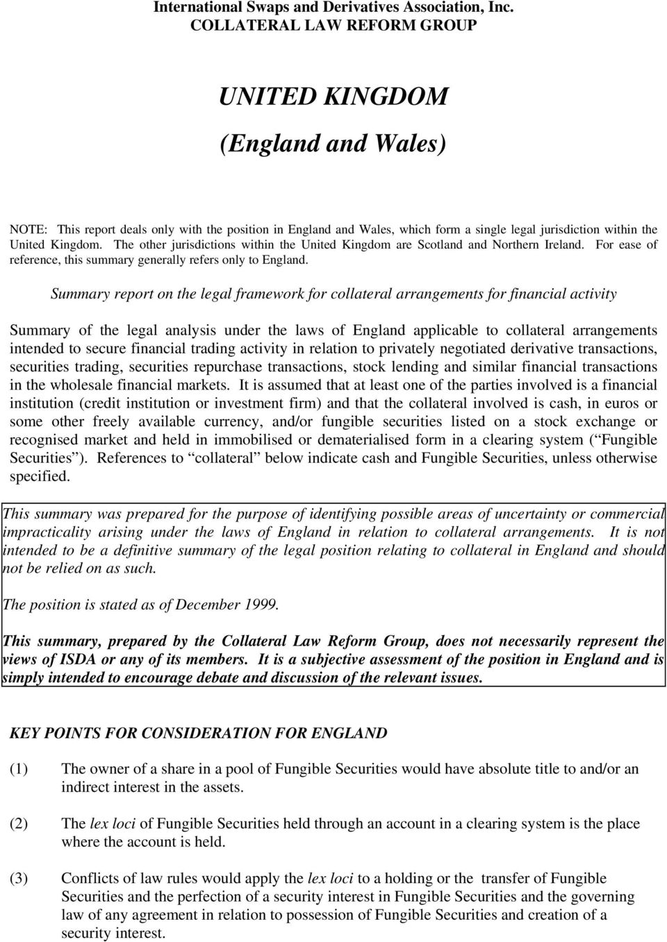 The other jurisdictions within the United Kingdom are Scotland and Northern Ireland. For ease of reference, this summary generally refers only to England.