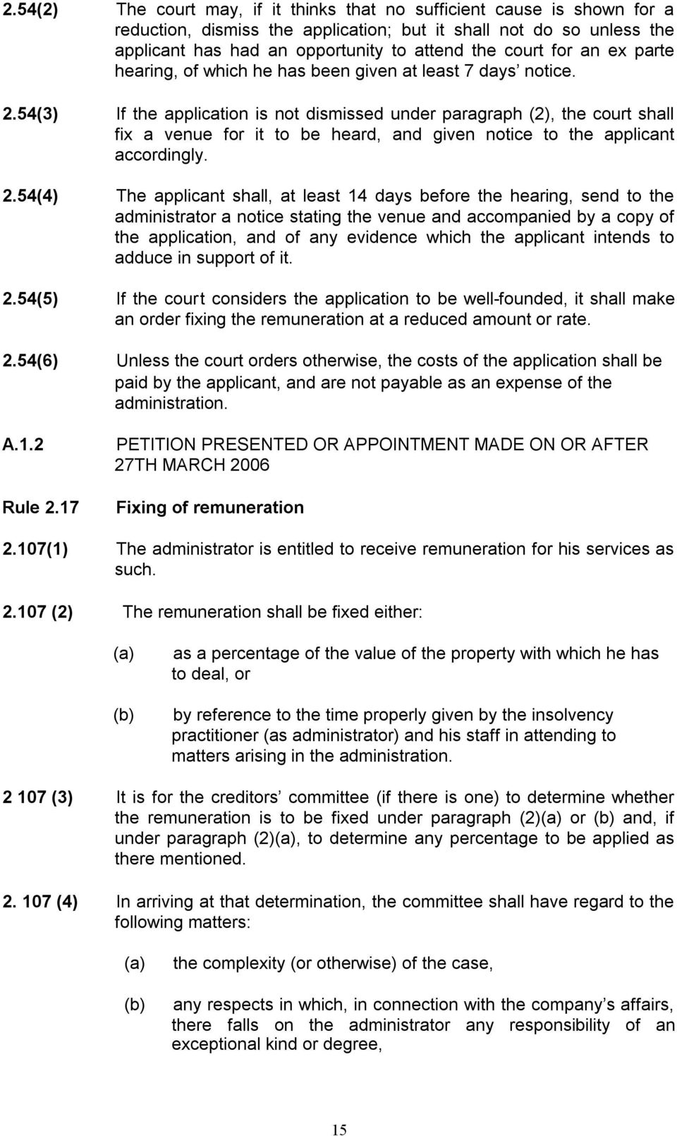 54(3) If the application is not dismissed under paragraph (2), the court shall fix a venue for it to be heard, and given notice to the applicant accordingly. 2.