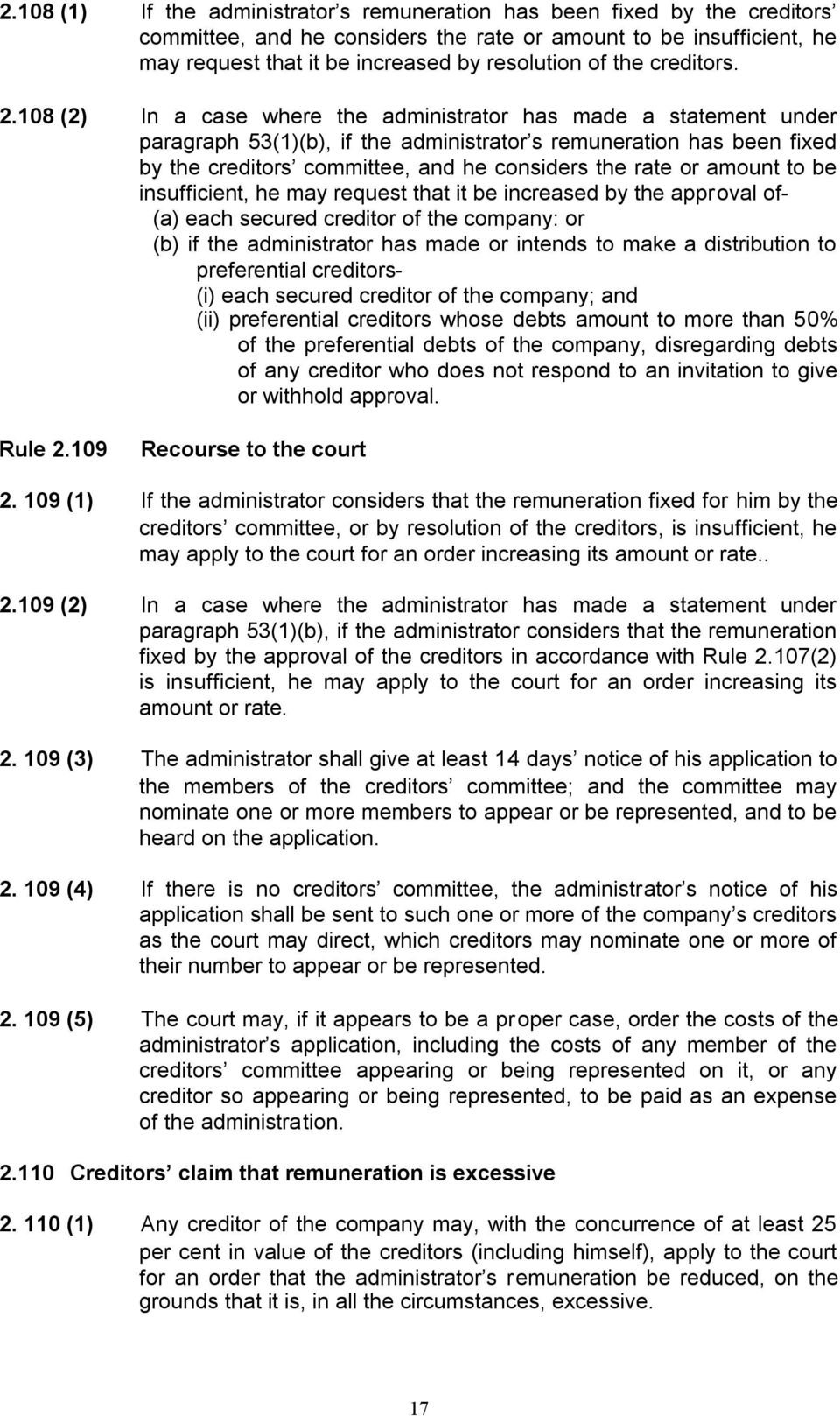 108 (2) In a case where the administrator has made a statement under paragraph 53(1)(b), if the administrator s remuneration has been fixed by the creditors committee, and he considers the rate or