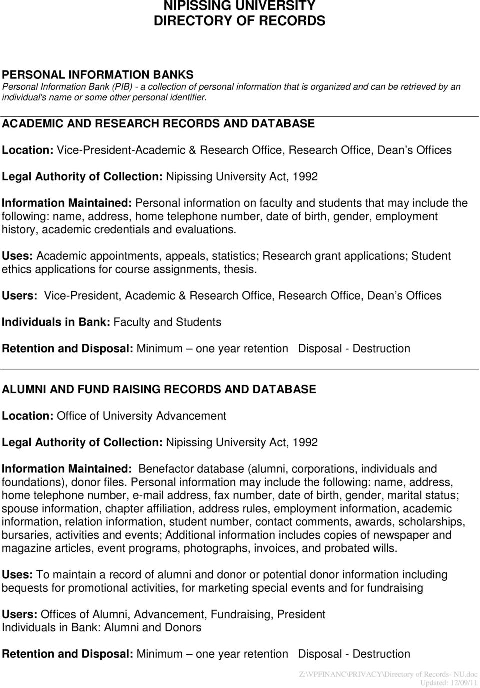 ACADEMIC AND RESEARCH RECORDS AND DATABASE Location: Vice-President-Academic & Research Office, Research Office, Dean s Offices Information Maintained: Personal information on faculty and students