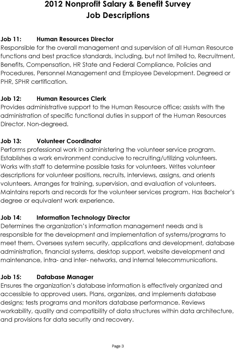Job 12: Human Resources Clerk Provides administrative support to the Human Resource office; assists with the administration of specific functional duties in support of the Human Resources Director.