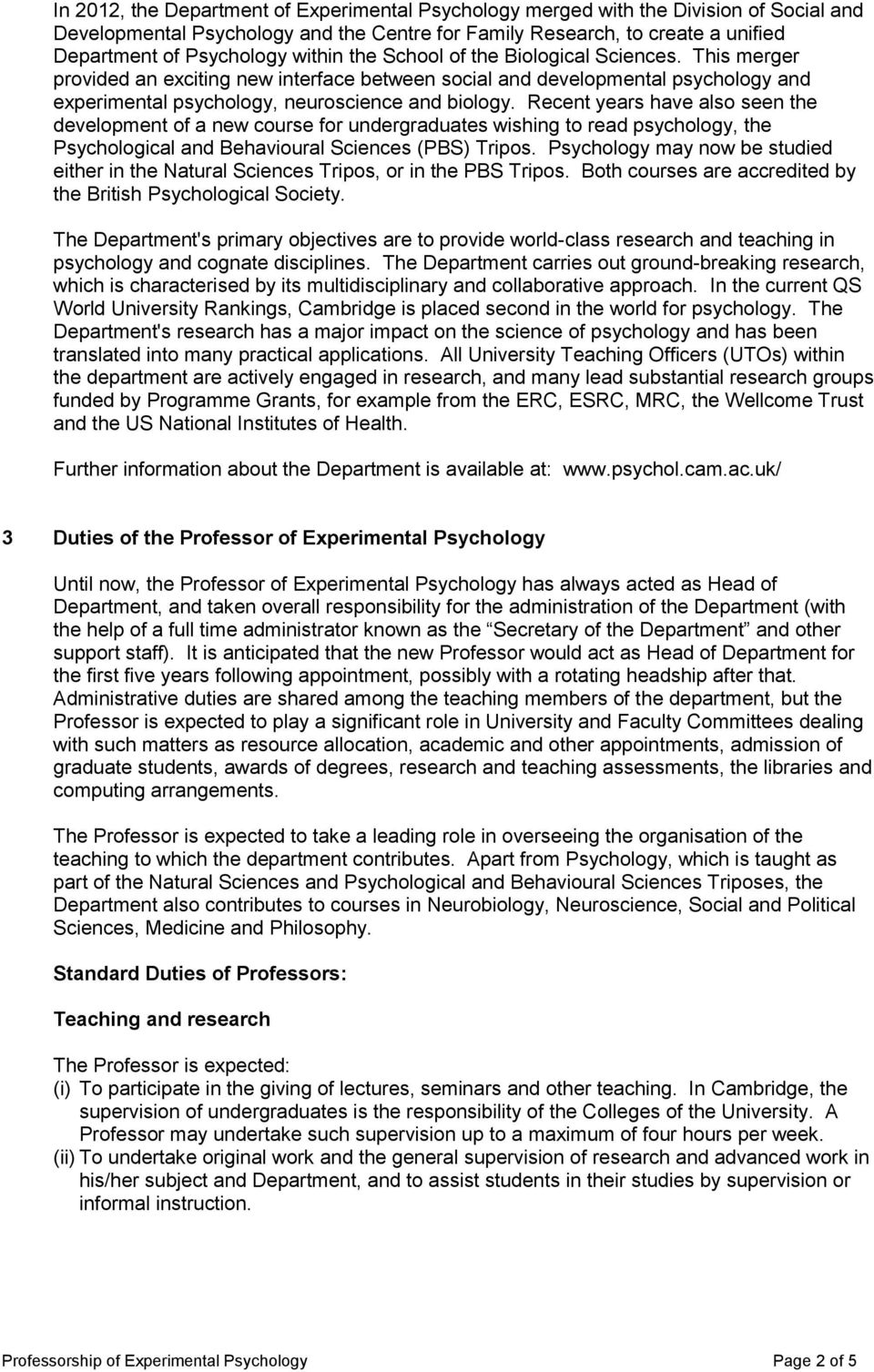 Recent years have also seen the development of a new course for undergraduates wishing to read psychology, the Psychological and Behavioural Sciences (PBS) Tripos.