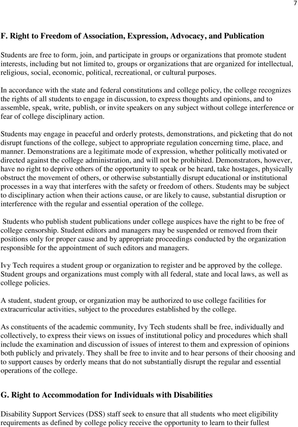 In accordance with the state and federal constitutions and college policy, the college recognizes the rights of all students to engage in discussion, to express thoughts and opinions, and to