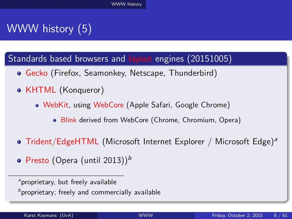 Blink derived from WebCore (Chrome, Chromium, Opera) Trident/EdgeHTML (Microsoft Internet Explorer / Microsoft Edge) a