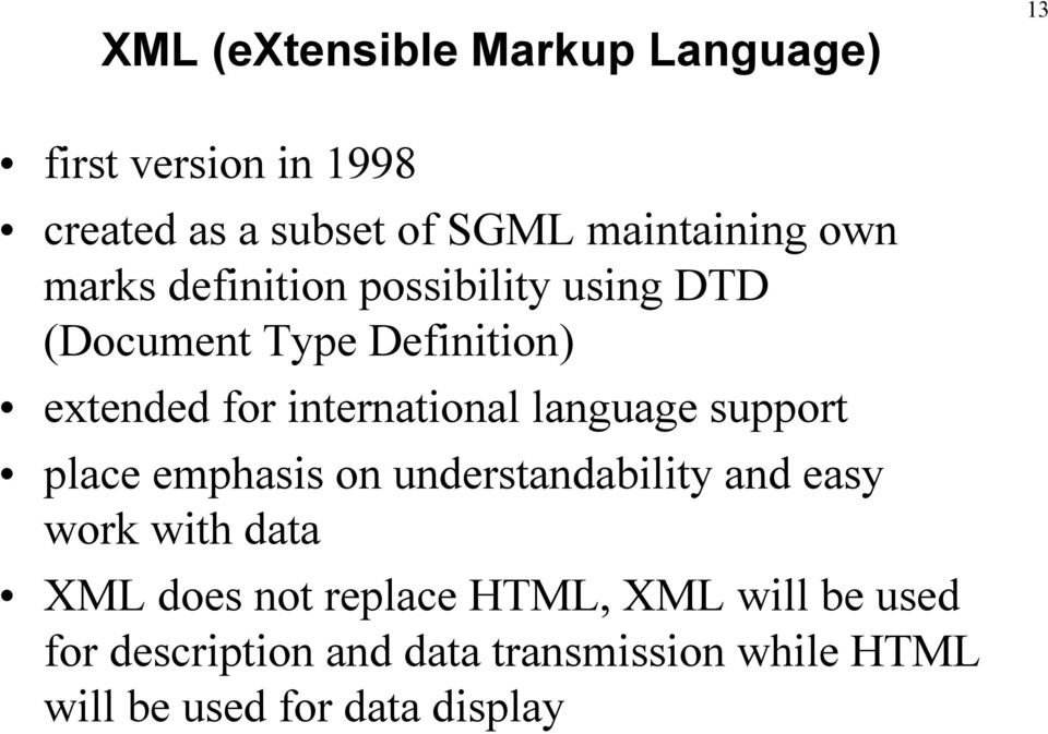 language support place emphasis on understandability and easy work with data XML does not replace