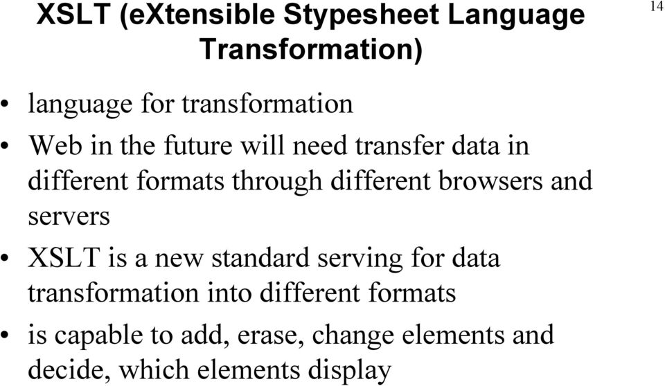 browsers and servers XSLT is a new standard serving for data transformation into