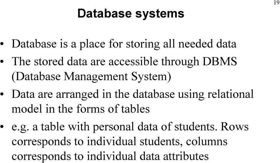 using relational model in the forms of tables e.g. a table with personal data of students.