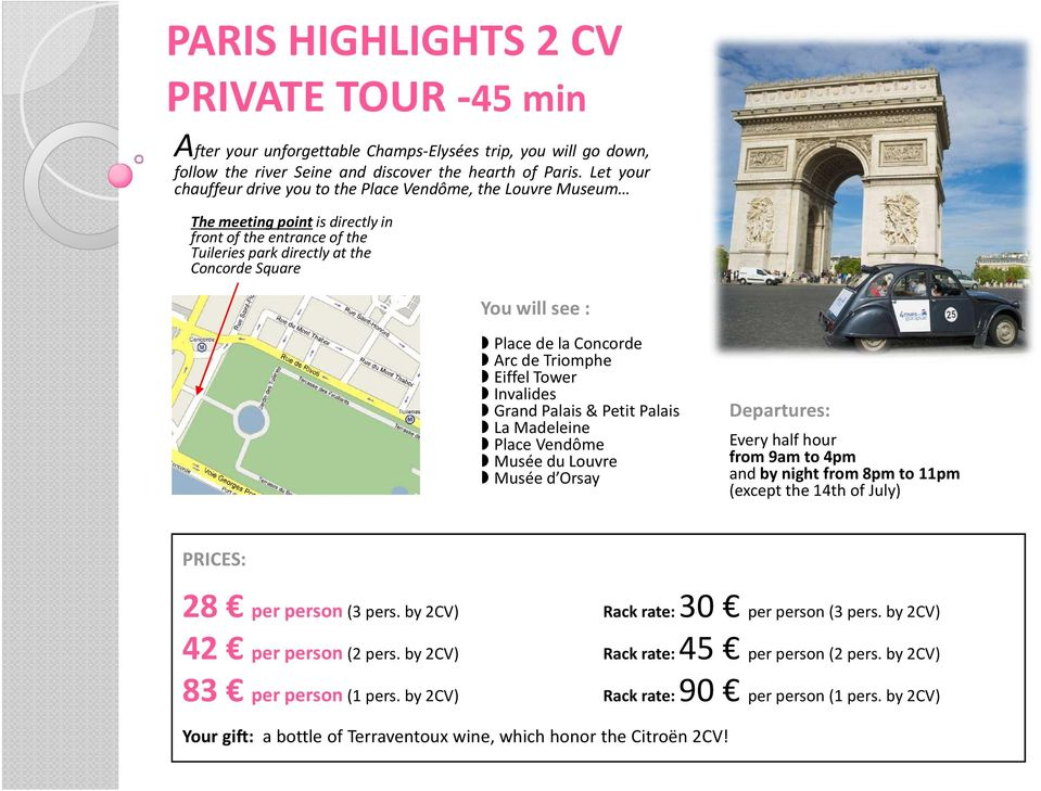 la Concorde Arc de Triomphe Eiffel Tower Invalides Grand Palais & Petit Palais La Madeleine Place Vendôme Musée du Louvre Musée d Orsay Every half hour from 9am to 4pm and by night from 8pm to 11pm