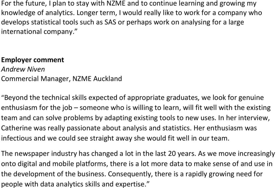 Employer comment Andrew Niven Commercial Manager, NZME Auckland Beyond the technical skills expected of appropriate graduates, we look for genuine enthusiasm for the job someone who is willing to