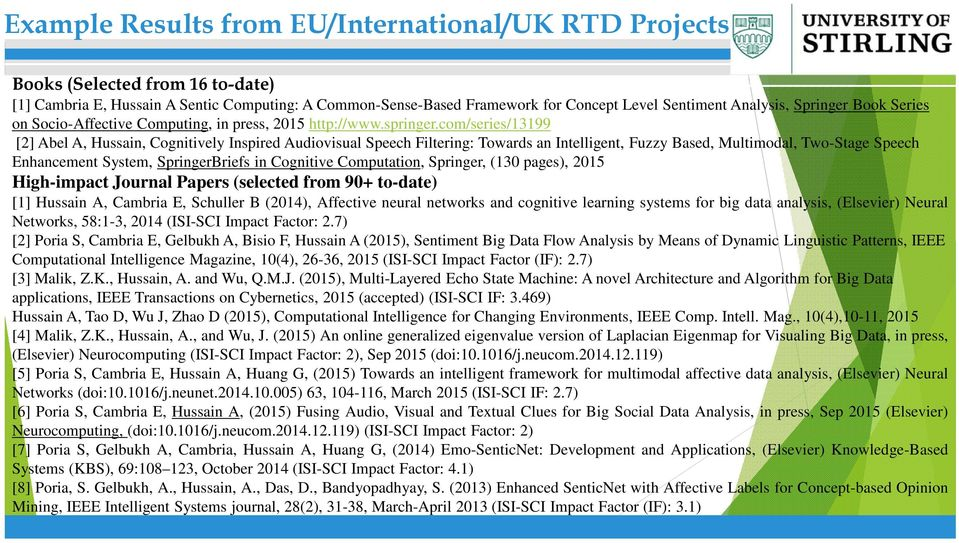 com/series/13199 [2] Abel A, Hussain, Cognitively Inspired Audiovisual Speech Filtering: Towards an Intelligent, Fuzzy Based, Multimodal, Two-Stage Speech Enhancement System, SpringerBriefs in