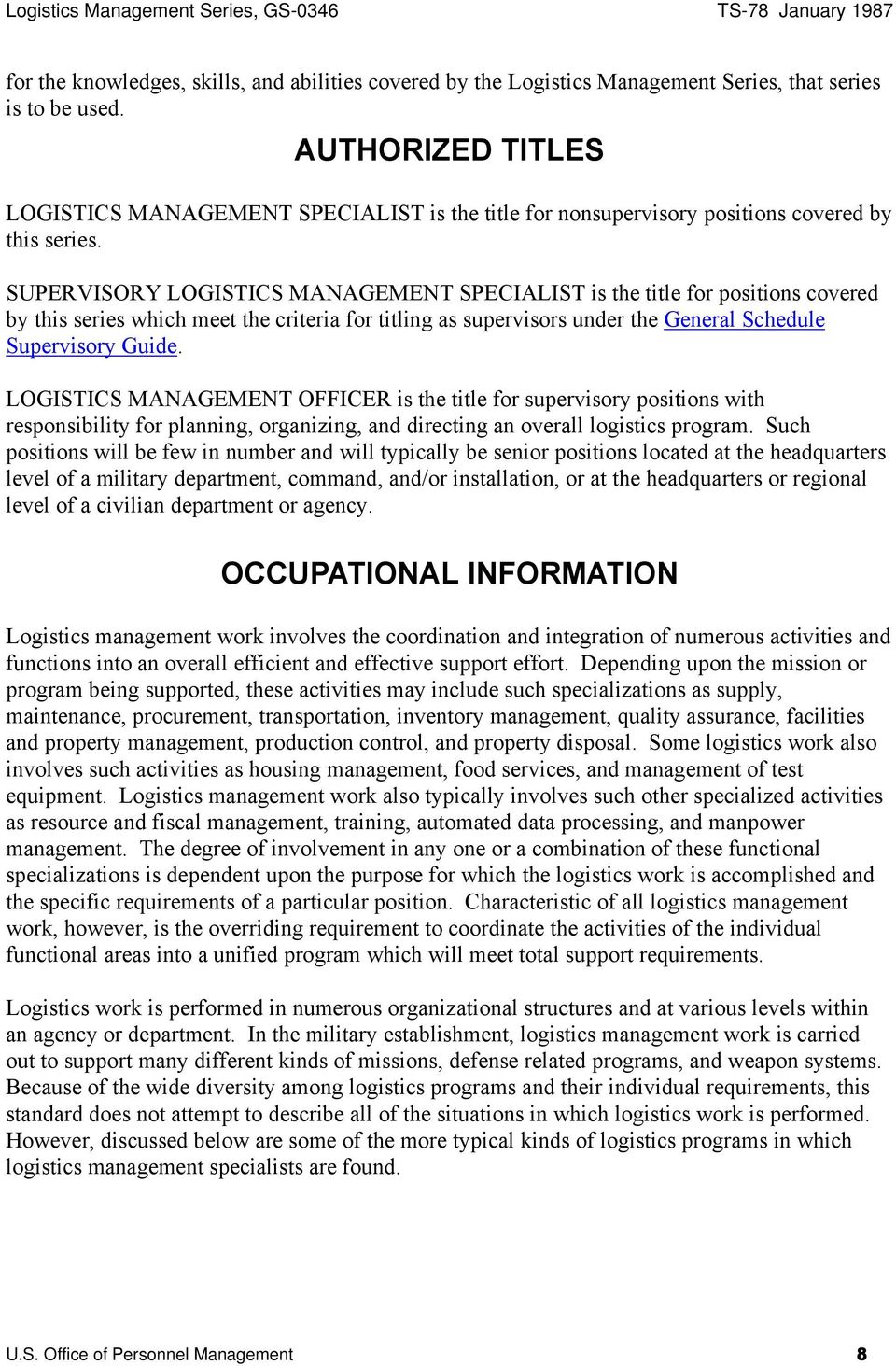 SUPERVISORY LOGISTICS MANAGEMENT SPECIALIST is the title for positions covered by this series which meet the criteria for titling as supervisors under the General Schedule Supervisory Guide.