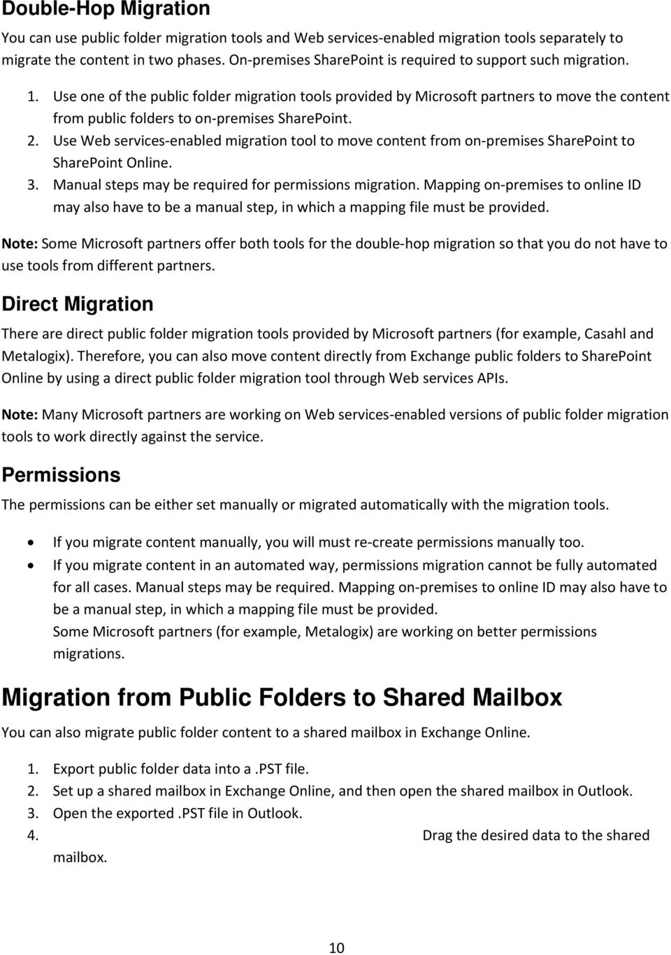 Use one of the public folder migration tools provided by Microsoft partners to move the content from public folders to on premises SharePoint. 2.