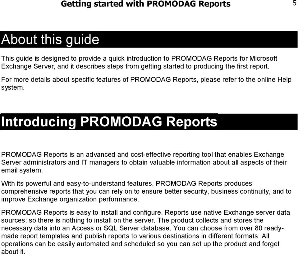 Introducing PROMODAG Reports PROMODAG Reports is an advanced and cost-effective reporting tool that enables Exchange Server administrators and IT managers to obtain valuable information about all