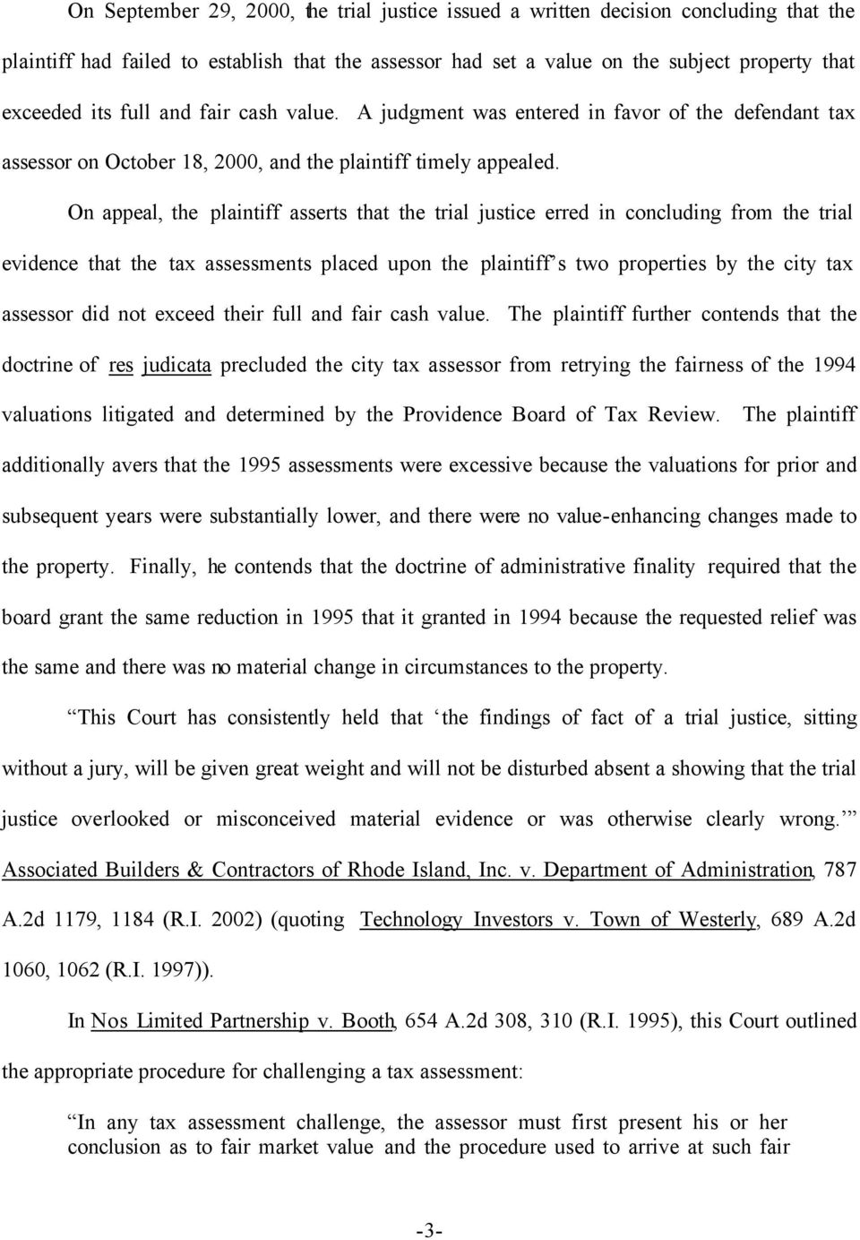 On appeal, the plaintiff asserts that the trial justice erred in concluding from the trial evidence that the tax assessments placed upon the plaintiff s two properties by the city tax assessor did
