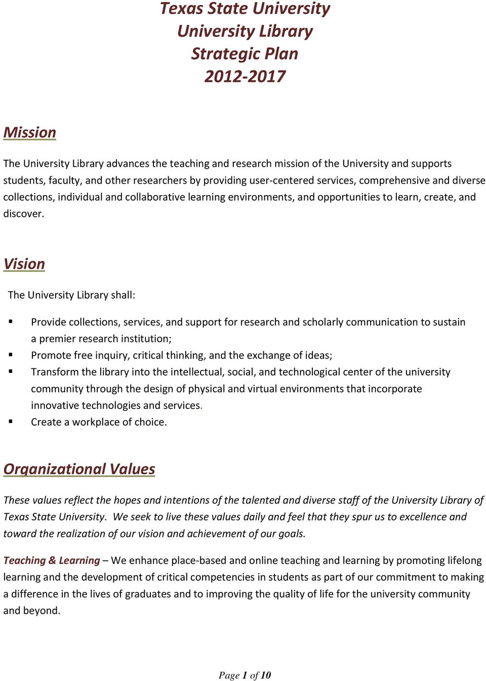 Vision The University Library shall: Provide collections, services, and support for research and scholarly communication to sustain a premier research institution; Promote free inquiry, critical