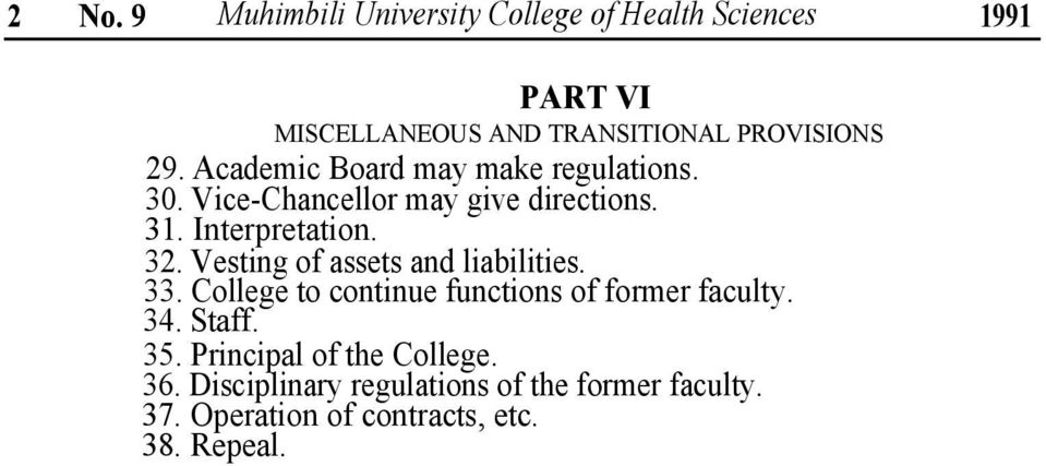 Vesting of assets and liabilities. 33. College to continue functions of former faculty. 34. Staff. 35.