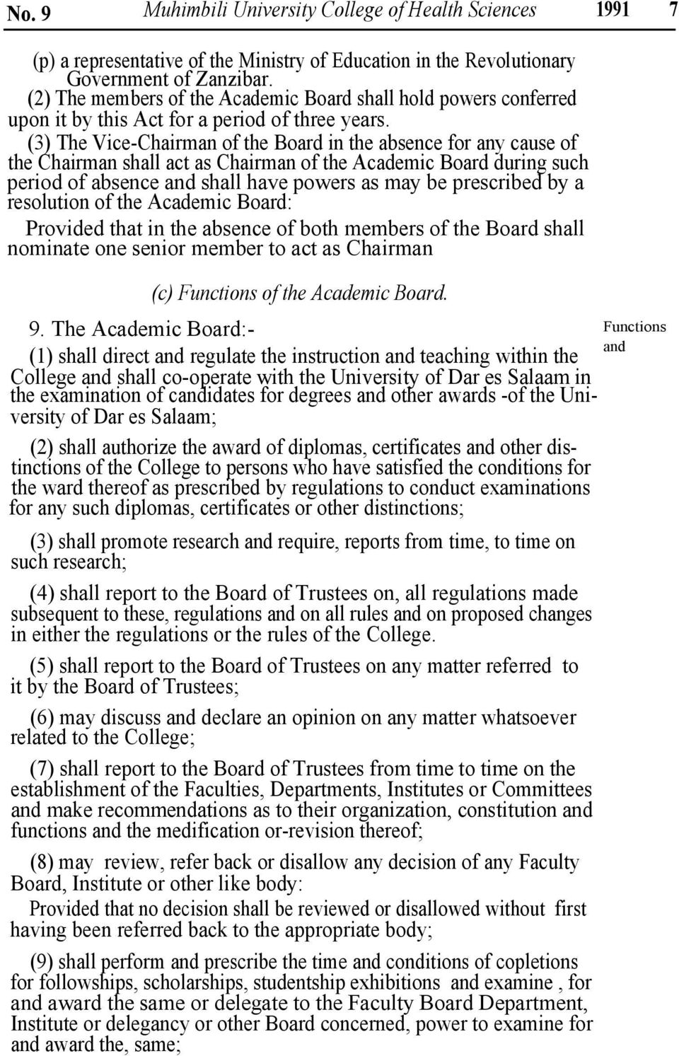 (3) The Vice-Chairman of the Board in the absence for any cause of the Chairman shall act as Chairman of the Academic Board during such period of absence and shall have powers as may be prescribed by