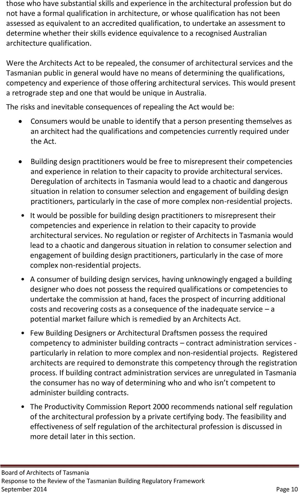 Were the Architects Act to be repealed, the consumer of architectural services and the Tasmanian public in general would have no means of determining the qualifications, competency and experience of